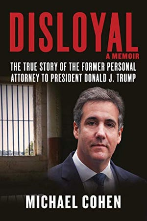 """""""Disloyal: A Memoir: The True Story of the Former Personal Attorney to President Donald J. Trump,"""" by Michael Cohen."""