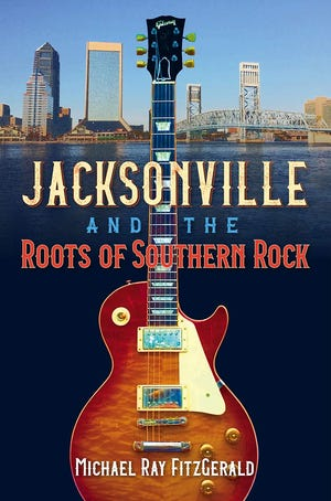 """""""Jacksonville and the Roots of Southern Rock"""" by Michael Ray FitzGerald"""