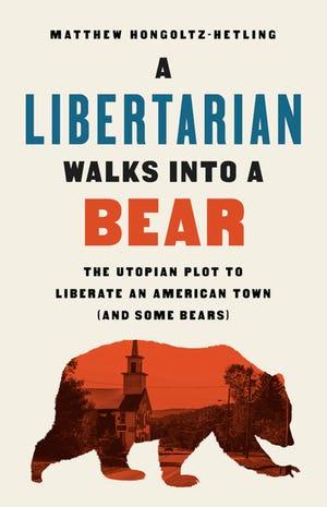 """""""A Libertarian Walks Into a Bear"""" by Matthew Hongoltz-Hetling."""