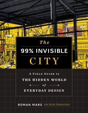 """In """"The 99% Invisible City,"""" podcast hosts Roman Mars and Kurt Kohlstedt deliver a beautifully designed guidebook to the unnoticed yet essential elements of our cities."""