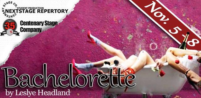 "Centenary Stage Company and Centenary University's all-student NEXTstage Repertory presents Leslye Headland's ""Bachelorette"" Nov. 5-8."