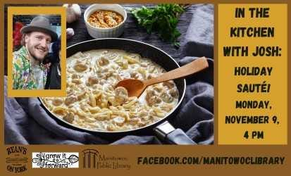 At 4 p.m. Nov. 9, Josh Kitzmann, chef and menu creator at Ryan's on York, will present 'In the Kitchen with Josh: Holiday Sauté' — on the Manitowoc Public Library's Facebook page.