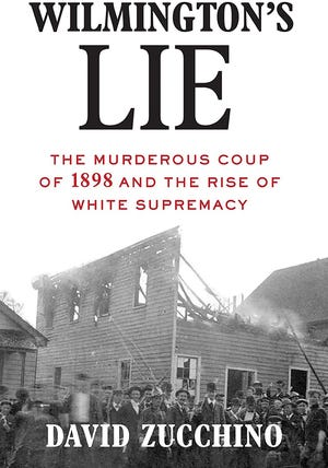 """Cover of """"Wilmington's Lie: The Murderous Coup of 1898,"""" by David Zucchino."""