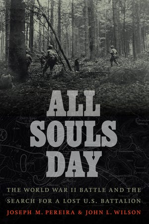 "Cover art for ""All Souls Day: The World War II Battle and the Search for a Lost U.S. Battalion,"" by Joseph M. Pereira and John L. Wilson."