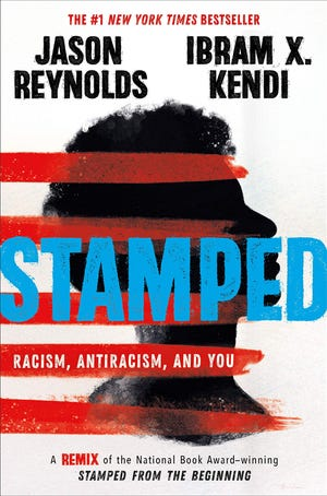 """""""Stamped: Racism, Antiracism, and You: A Remix of the National Book Award-winning Stamped from the Beginning,"""" by Jason Reynolds and Ibram X. Kendi"""