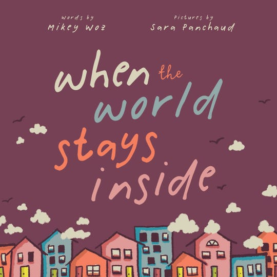 ÒWhen the World Stays InsideÓ by Mikey Woz, illustrated by Sara Panchaud