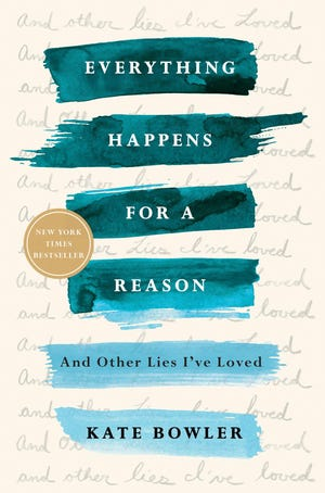 """Everything Happens for a Reason"" by Kate Bowler"