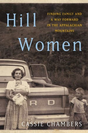 """Hill Women: Finding Familiy and a Way Forward in the Appalachian Mountains"" by Cassie Chambers"