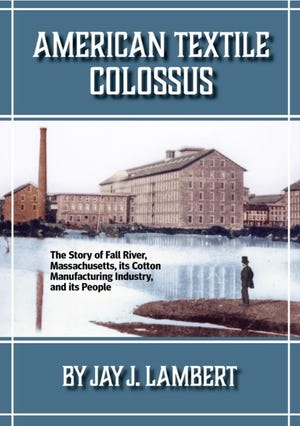 """""""American Textile Colossus"""" will be available at the Fall River Historical Society."""