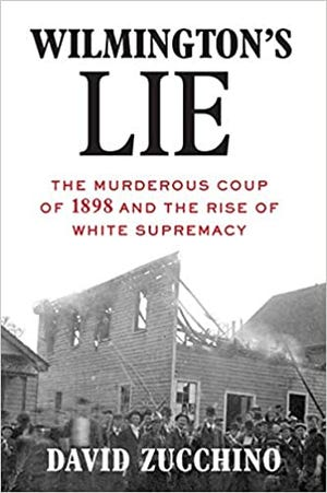 Dust jacket for David Zucchino's book, 'Wilmington's Lie.' Zucchino, a Pulitzer Prize-winning journalist, grew up in Fayetteville and is a graduate of Terry Sanford High School.