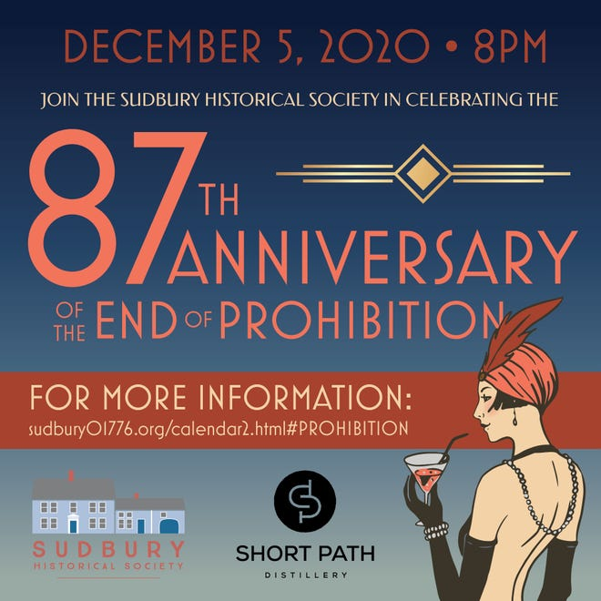 The Sudbury Historical Society will host a virtual celebration for the end of its Prohibition Program at 8 p.m. Dec. 5.