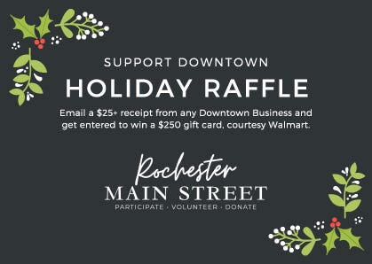 The winner Rochester's downtown holiday raffle will be drawn on Wednesday, Dec. 9 at 5:30 p.m. on the Rochester Main Street Facebook page.