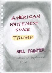 """The cover of Nell Painter's artist's book, """"American Whiteness Since Trump,"""" she created just before the COVID-19 pandemic."""