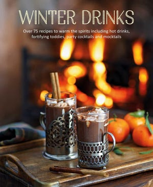 """Winter Drinks: Over 75 Recipes to Warm the Spirits Including Hot Drinks, Fortifying Toddies, Party Cocktails and Mocktails"" comes from Simon and Schuster"