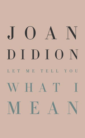 """Let Me Tell You What I Mean,"" by Joan Didion."