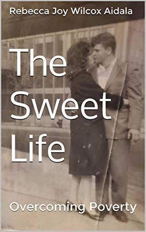"""Rebecca Joy Wilcox Aidala has published her second book """"The Sweet Life, Overcoming Poverty."""""""