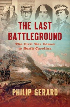 "Philip Gerard will speak on his book ""The Last Battleground: The Civil War Comes to North Carolina"" at Brunswick Civil War Round Table meeting on Tuesday, Jan. 5."