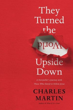 """""""They Turned the World Upside Down"""" by Charles Martin"""