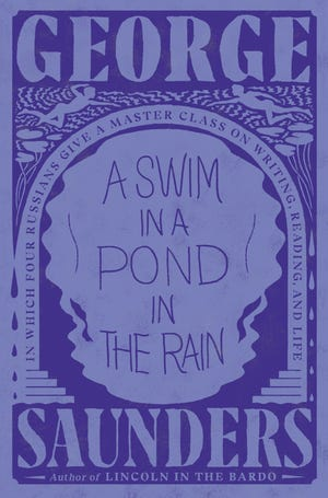 """""""A Swim in the Pond in the Rain: In Which Four Russians Give a Master Class on Writing, Reading and Life"""" by George Saunders (Penguin Random House)"""