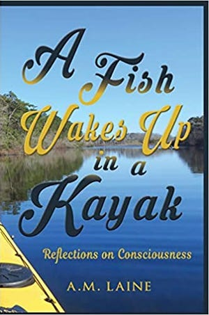 """""""A Fish Wakes Up in a Kayak (Reflections on Consciousness),"""" by A. M. Laine"""