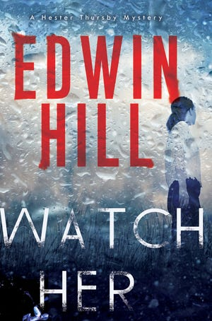 """""""Watch Her"""" (Kensington, 304 pages, $26) by Edwin Hill"""