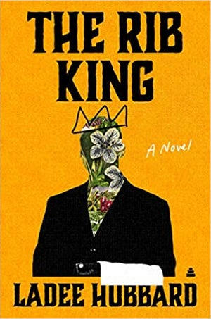 """""""The Rib King"""" (Amistad, 384 pages, $27.99) by Ladee Hubbard"""