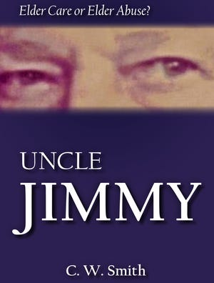 Jacket art for 'Uncle Jimmy: Elder Care or Elder Abuse?' by C.W. Smith.