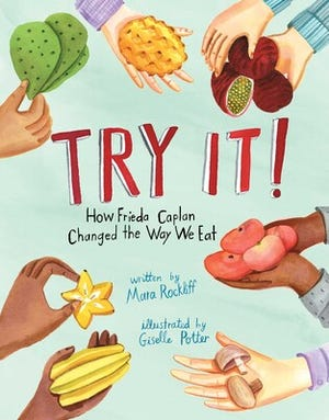 ÒTry It! How Frieda Caplan Changed the Way We EatÓ by Mara Rockliff, illustrated by Giselle Potter