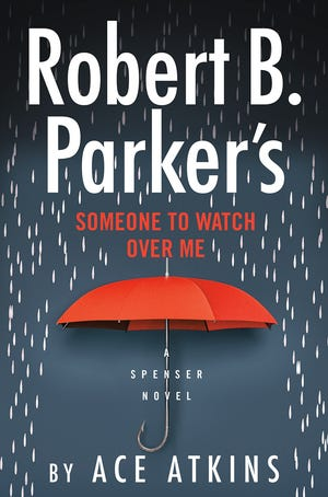 """""""Robert B. Parker's Someone to Watch Over Me"""" (G.P. Putnam's Sons, 306 pages, $27) by Ace Atkins"""