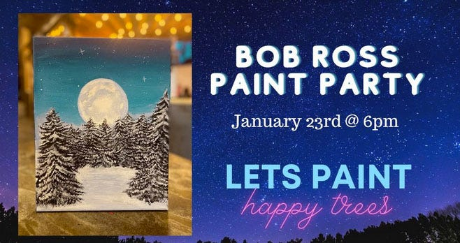 There will be a Bob Ross Paint Party at 6 p.m. Saturday at Coffee N' Crafts, 5 E. Main in Shawnee.