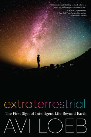 """""""Extraterrestrial: The First Sign of Intelligent Life Beyond Earth"""" (Houghton Mifflin Harcourt, 240 pages, $27) by Avi Loeb"""