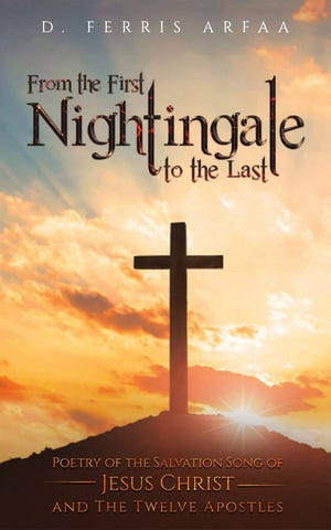 """Author D. Ferris Arfaa, a Milton native, has released """"From the First Nightingale to the Last,"""" a new collection of poems reflecting on the lives of Jesus and his original 12 Apostles, from their callings by Jesus into apostleship to, finally, martyrdom."""