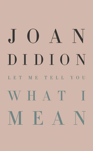 """""""Let Me Tell You What I Mean"""" by Joan Didion."""