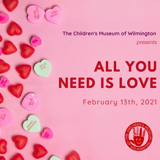 The Childen's Museum of Wilmington presents 'All You Need is Love' on Saturday, Feb. 13.