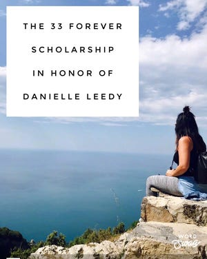 33 Forever is offering a scholarship in honor of Danielle Leedy.