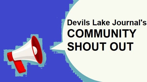 SEND US YOUR COMMUNITY SHOUT OUTS TO news@devilslakejournal.com. LET US CELEBRATE YOU TODAY!