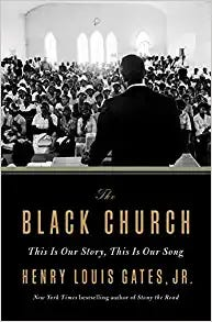 """""""TheBlackChurch: This Is Our Story, This Is Our Song"""" (Penguin, 304 pages, $30) by Henry Louis Gates Jr."""