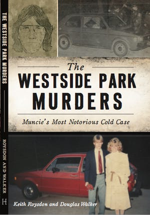 """""""The Westside Park Murders: Muncie's Most Notorious Cold Case,"""" by Keith Roysdon and Douglas Walker"""