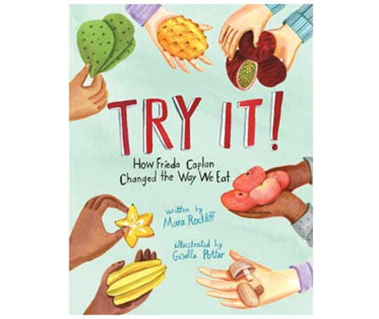 """Try It! How Frieda Caplan Changed the Way We Eat"" by Mara Rockliff, illustrated by Giselle Potter"