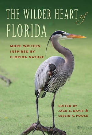 """""""The Wilder Heart of Florida: More Writers Inspired by Florida Nature"""" edited by Jack E. Davis and Leslie K. Poole"""