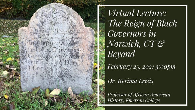 """The Norwich Historical Society is presenting a virtual lecture on Thursday, Feb. 25. Its topic is """"The Reign of Black Governors in Norwich, Connecticut, and Beyond."""""""