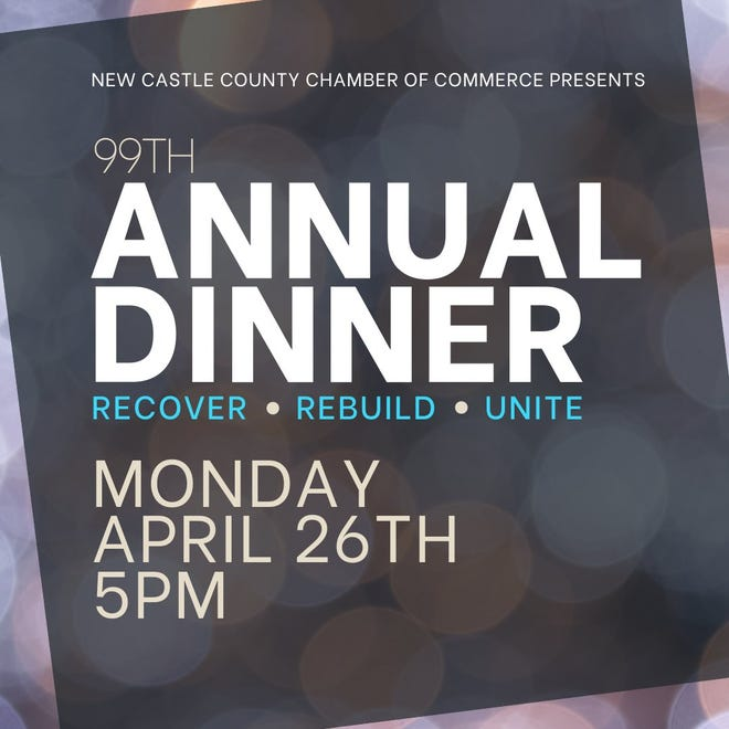 The New Castle County Chamber of Commerce will host its 99th annual dinner at 5 p.m. April 26, virtually.