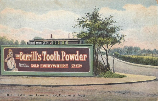 This old postcard from 1910 shows a billboard for Burrill's Tooth Powder on Blue Hill Avenue near Franklin Field in Dorchester. To learn more, visit the Dorchester Historical Society at www.dorchesterhistoricalsociety.org.