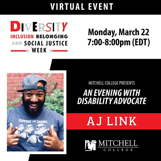 Mitchell College kicks off its Diversity, Inclusion, Belonging and Social Justice Week with virtual speaker AJ Link, a disability and human rights advocate, from 7 to 8 p.m. March 22 via Zoom.