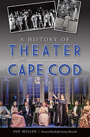 """A History of Theater on Cape Cod,"" by Sue Mellen"