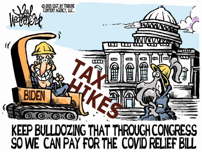 Weatherford cartoon: Biden's tax hikes Joey Weatherford cartoon on President Joe Biden and the COVID relief bill.
