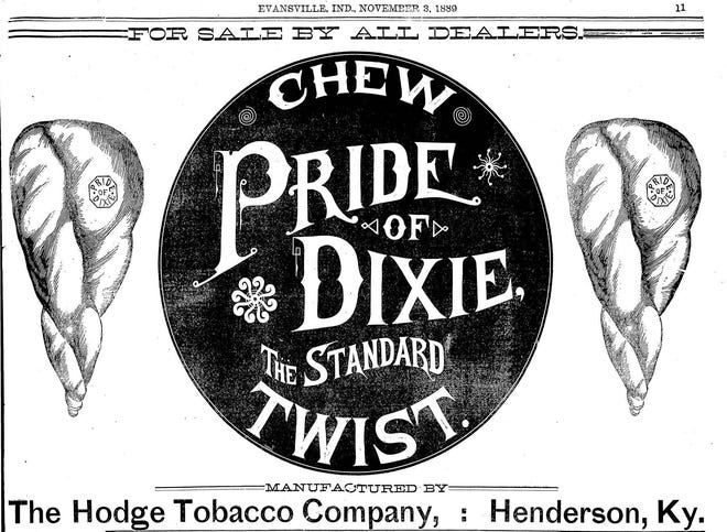 This advertisement for Pride of Dixie twist tobacco appeared in the Evansville Courier of Nov. 3, 1889. That brand was a product of the Hodge Tobacco Co., but it's unlikely the Dixie name was inspired by the community of Dixie. The city's 1889-90 city directory says the Hodge Tobacco Co. was located on the west side of South Main Street at that time, between Dixon Street and Glass Alley.