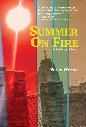 """""""Summer on Fire,"""" a novel by Peter Werbe, centers on a group of young political activists across many turbulent weeks in 1967 Detroit."""