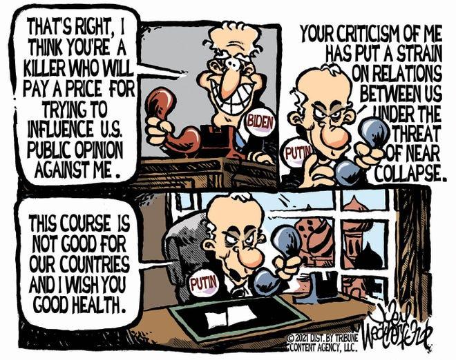 Weatherford cartoon: Strained relationship Joey Weatherford cartoon on President Joe Biden and Russia President Vladimir Putin.