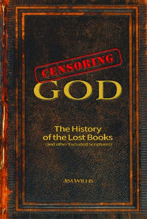 """""""Censoring God: The History of the Lost Books (and other Excluded Scriptures)"""""""